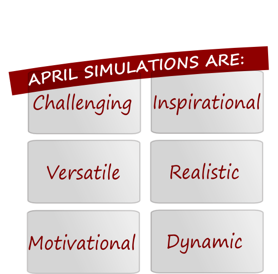 April Simulations are challenging, inspirational, versatile, realistic, motivational and dynamic